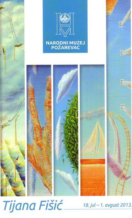 Каталог изложбе слика Тијане Фишић у Народном музеју у Пожаревцу, 18. јул - 1. август 2013.